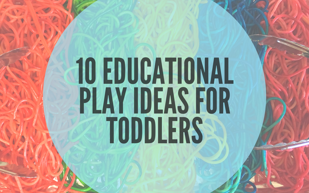 10 EDUCATIONAL PLAY ACTIVITIES FOR TODDLERS