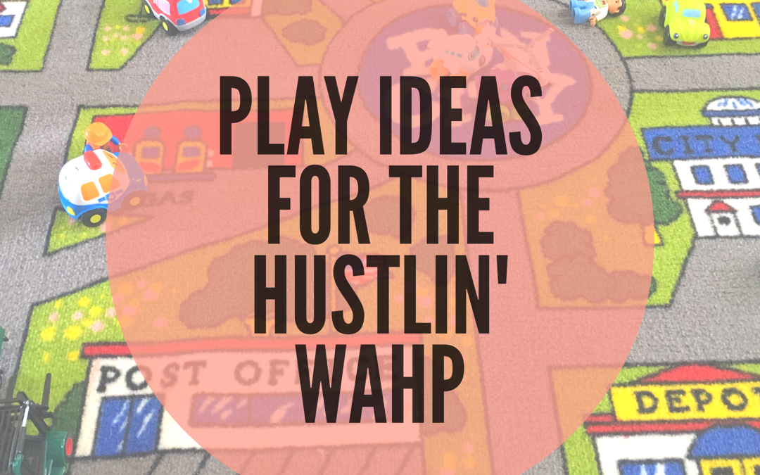 PLAY IDEAS FOR THE BUSY WAHP