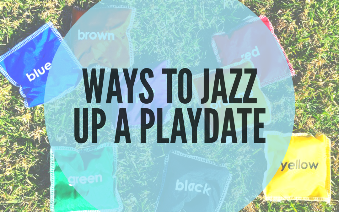 SIX WAYS TO JAZZ UP A PLAYDATE