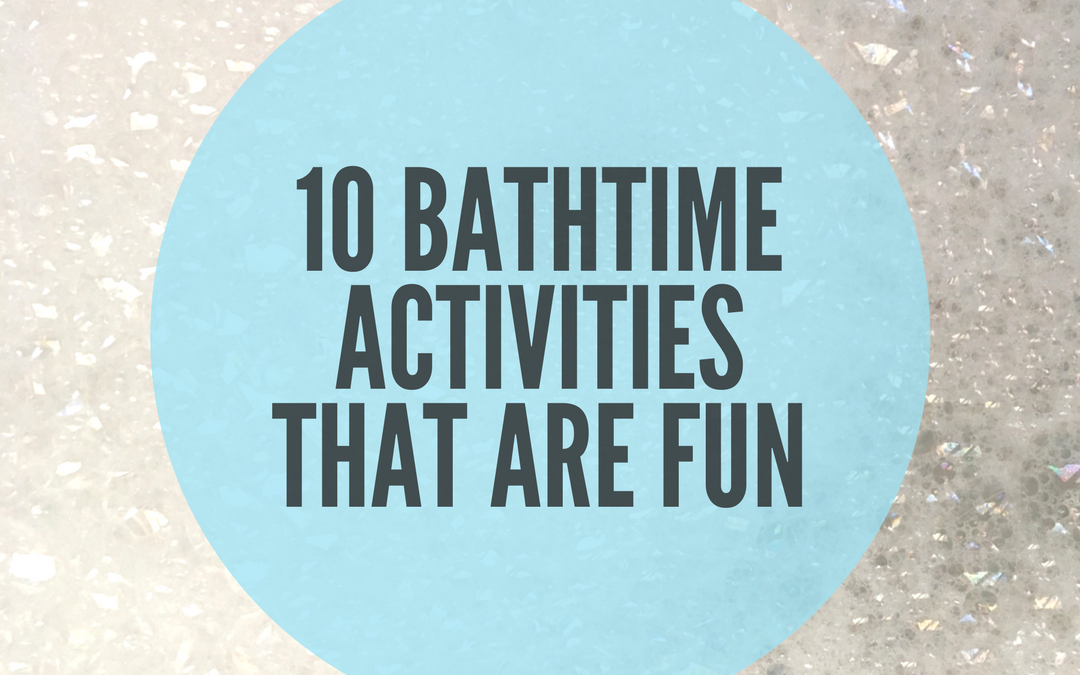 10 BATH TIME ACTIVITIES THAT ARE FUN