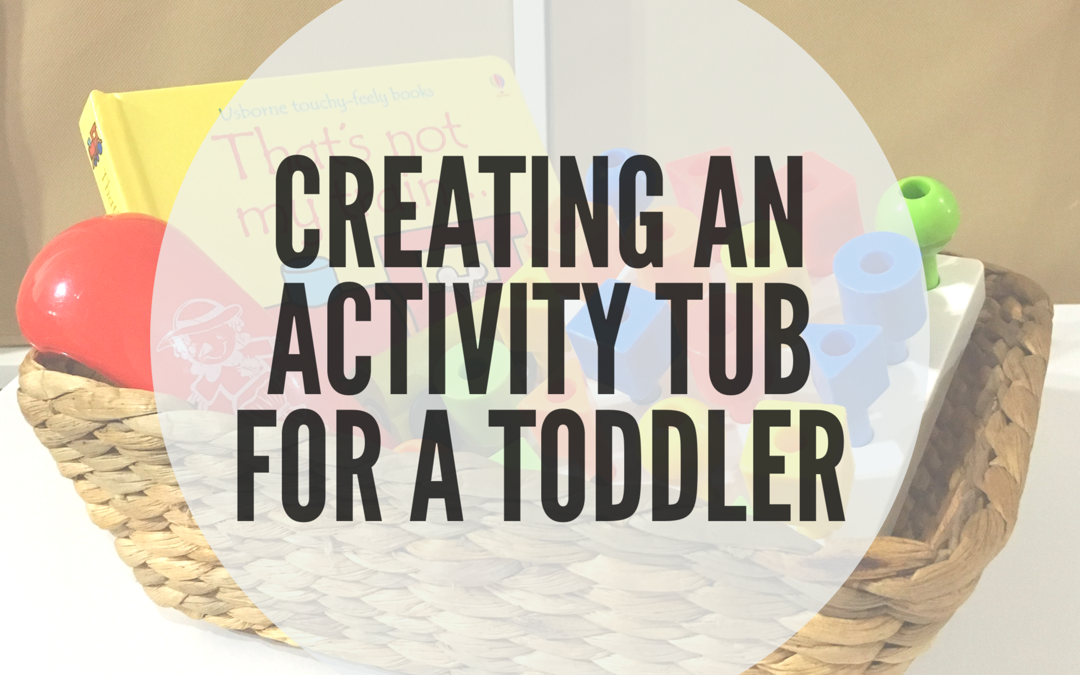CREATING AN ACTIVITY TUB FOR TODDLERS