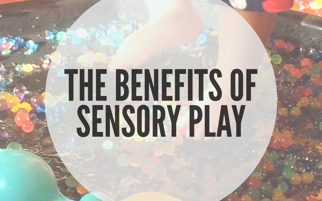 THE BENEFITS OF SENSORY PLAY