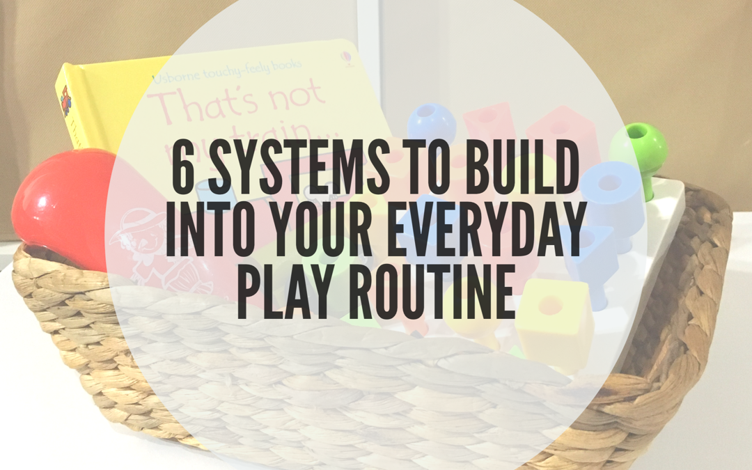 6 'SYSTEMS' TO BUILD INTO YOUR EVERYDAY PLAY ROUTINE