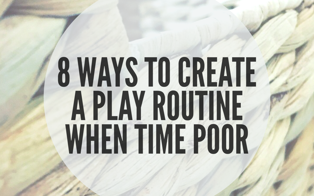 HOW TO CREATE A PLAY ROUTINE WHEN TIME POOR