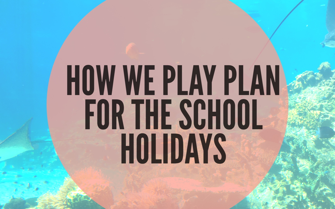 HOW WE PLAN FOR THE SCHOOL HOLIDAYS