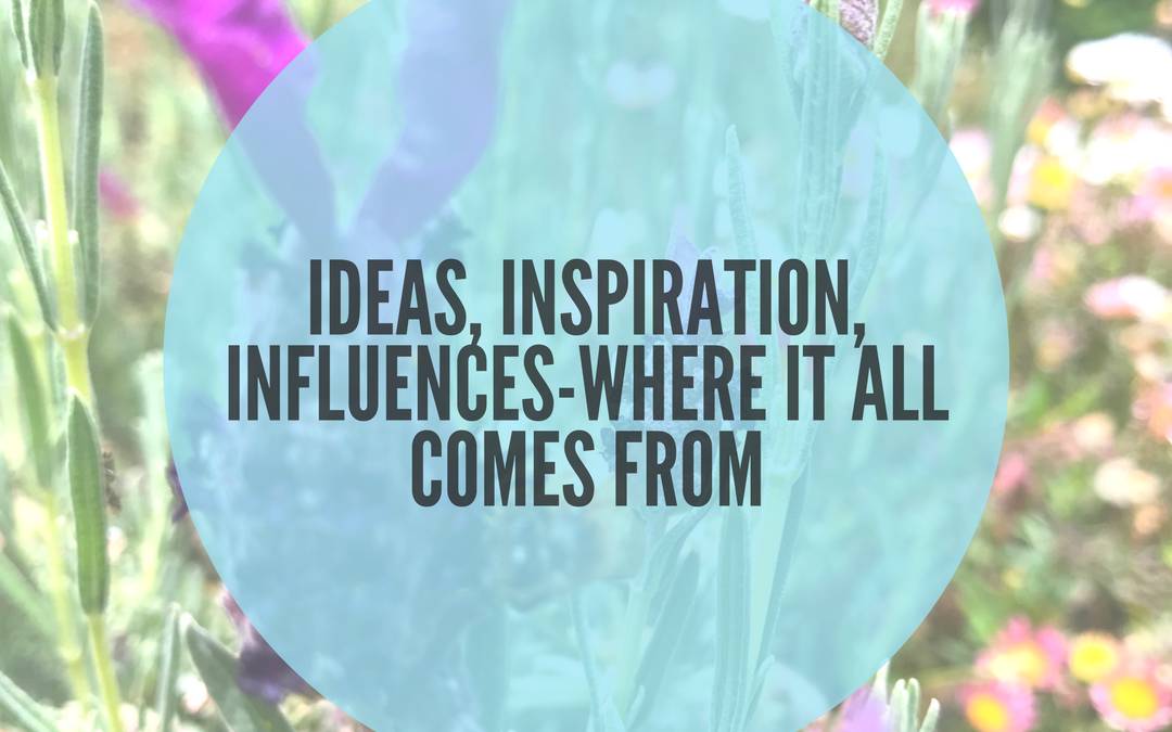 IDEAS, INSPIRATION AND INFLUENCES-WHERE DOES IT COME FROM?