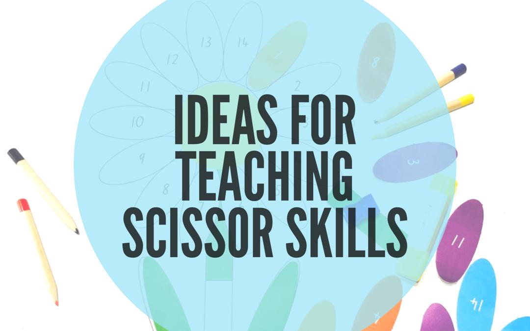 IDEAS FOR TEACHING SCISSOR SKILLS