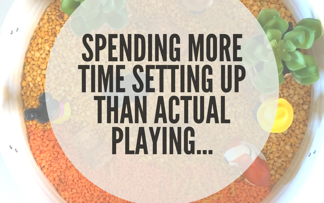 SPENDING WAY MORE TIME SETTING UP PLAY, THAN ACTUAL TIME SPENT ON PLAYING