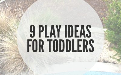 9 PLAY IDEAS FOR TODDLERS