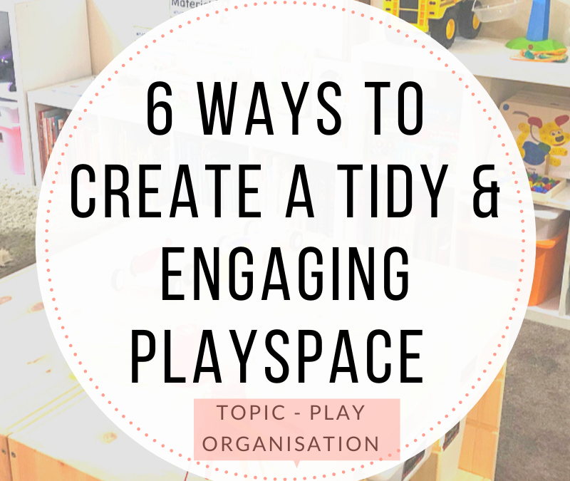 6 Ways to Create a Tidy and Engaging Playspace