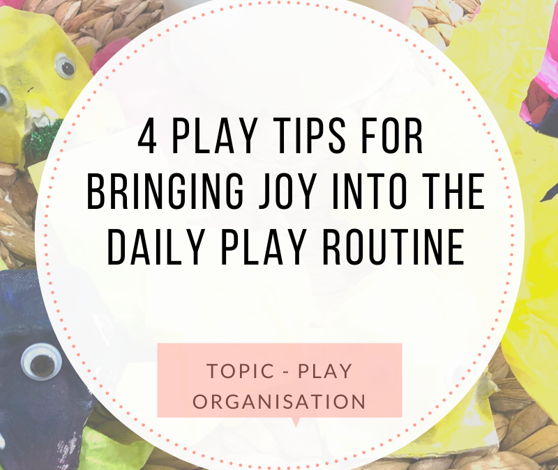 4 PLAY Tips for bringing joy into the daily play routine