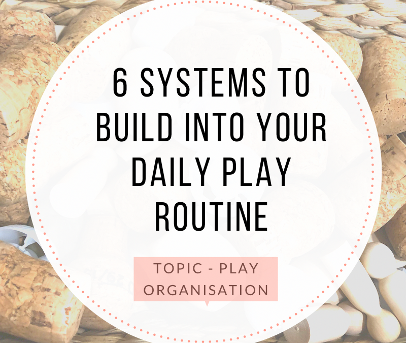 6 SYSTEMS TO BUILD INTO YOUR DAILY PLAY ROUTINE
