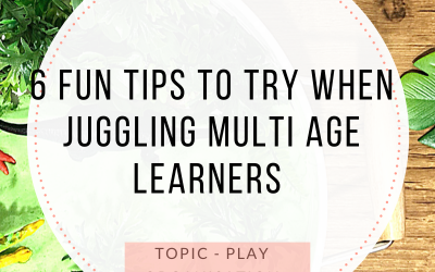 6 FUN TIPS TO TRY WHEN JUGGLING MULTI AGE LEARNERS
