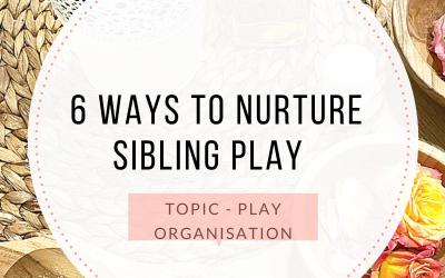 6 IDEAS TO NURTURE SIBLING PLAY