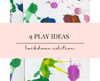 9 PLAY Ideas – Lockdown Edition